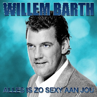 Willem Barth - Alles Is Zo Sexy Aan Jou